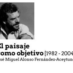 'El paisaje como objetivo. José Miguel Alonso Fernández-Aceytuno'