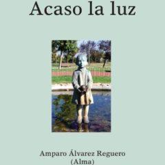 Presentación de 'Acaso la luz', Poemario de Amparo Álvarez (Alma)